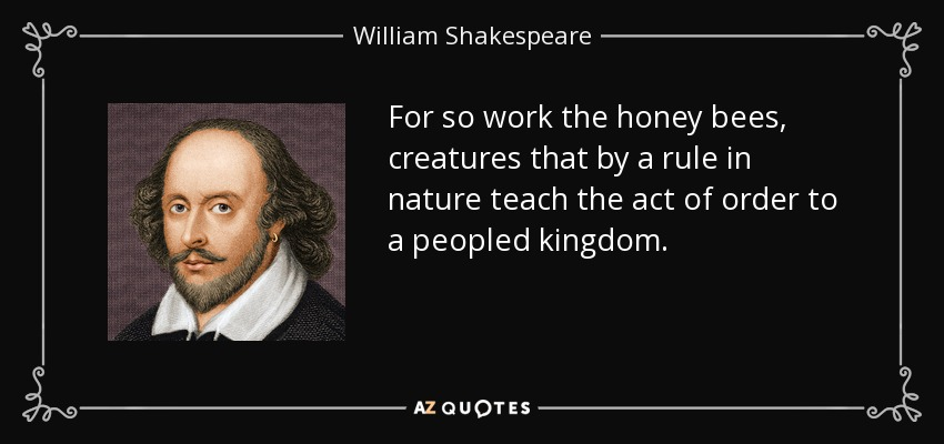 quote-for-so-work-the-honey-bees-creatures-that-by-a-rule-in-nature-teach-the-act-of-order-william-shakespeare-93-85-48